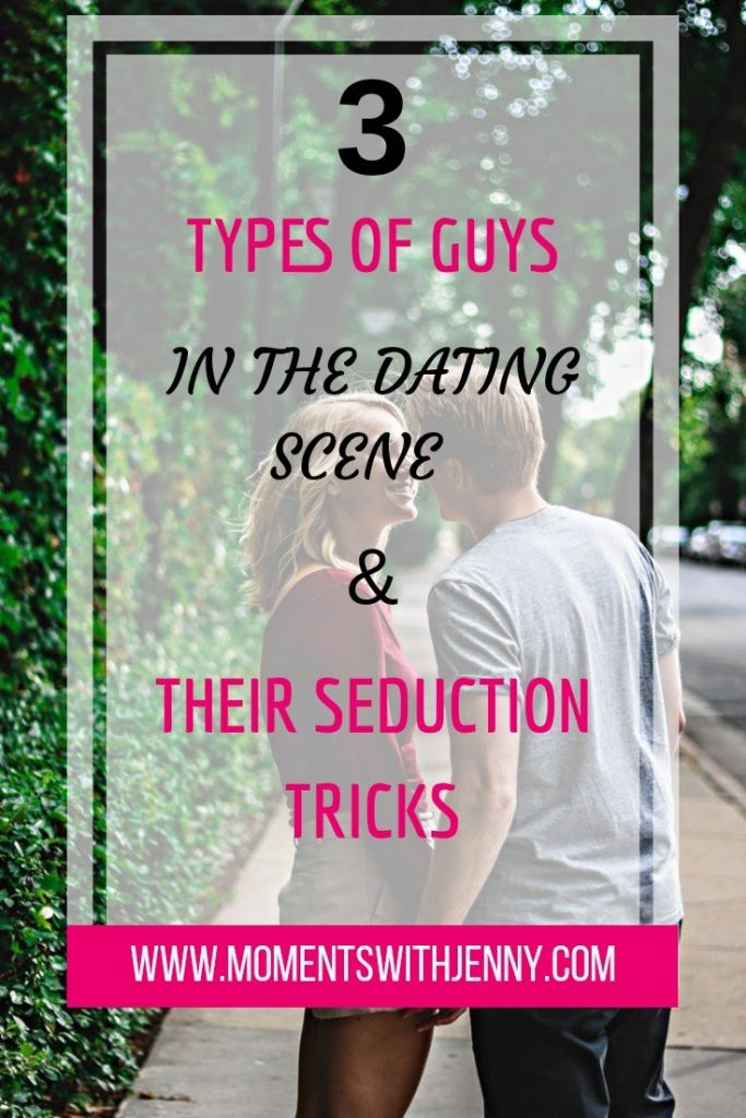 3 Types of Guys in the Dating Scene (and their seduction tricks)