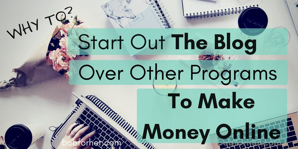 Starting Out The Blog Over Other Programs To Make Money Online