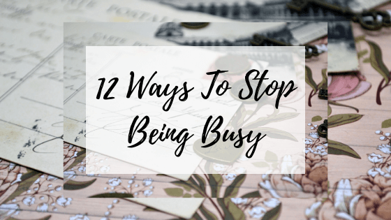 https://conlonlace.com/12-ways-to-stop-being-busy/